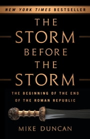 The Storm Before the Storm - The Beginning of the End of the Roman Republic ebook by Mike Duncan