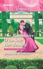 The Billionaire Who Saw Her Beauty - A Billionaire Romance ebook by Rebecca Winters