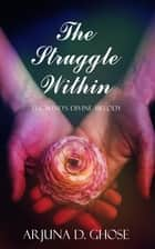 The Struggle Within: The Wind's Divine Melody (Vol. 1) ebook by Arjuna D. Ghose