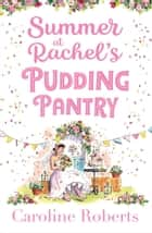 Summer at Rachel's Pudding Pantry: The perfect romance to escape with for summer 2020 (Pudding Pantry, Book 3) ebook by Caroline Roberts