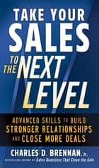 Take Your Sales to the Next Level: Advanced Skills to Build Stronger Relationships and Close More Deals ebook by Charles D. Brennan