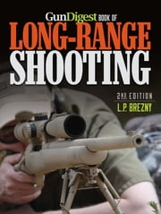 Gun Digest Book of Long-Range Shooting ebook by L.P. Brezny