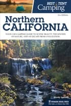 Best Tent Camping: Northern California - Your Car-Camping Guide to Scenic Beauty, the Sounds of Nature, and an Escape from Civilization ebook by Wendy Speicher