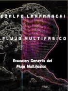 Flujo Multifasico - Ecuacion General del Flujo Multifasico ebook by Edalfo Lanfranchi