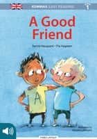 Kommas Easy Reading: A Good Friend - niv. 1 eBook by Pia Aagesen, Sanne Haugaard, Lise Lotte Dagger,...