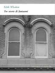 Tre storie di fantasmi eBook by Edith Wharton