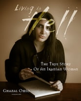 Living In Hell - The True Story Of An Iranian Woman ebook by Ghazal Omid