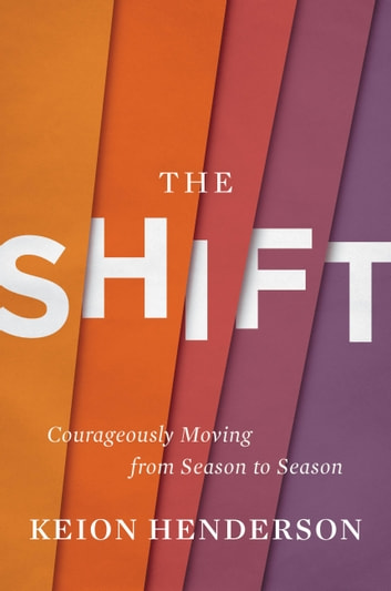 The Shift - Courageously Moving from Season to Season ebook by Keion Henderson