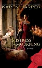 Mistress of Mourning ebook by Karen Harper