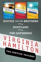 The Justice Trilogy: Dustland, Justice and Her Brothers, and The Gathering - Dustland, Justice and Her Brothers, and The Gathering ebook by Virginia Hamilton