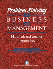 Problem Solving in Business and Management - Hard, soft and creative approaches ebook by MICHAEL J. HICKS