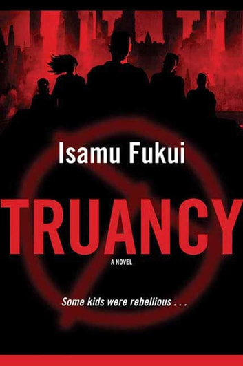 Truancy - A Novel ebook by Isamu Fukui