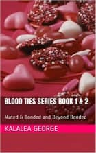 Blood Ties Series Book 1 & 2: Mated & Bonded and Beyond Bonded ebook by Kalalea George