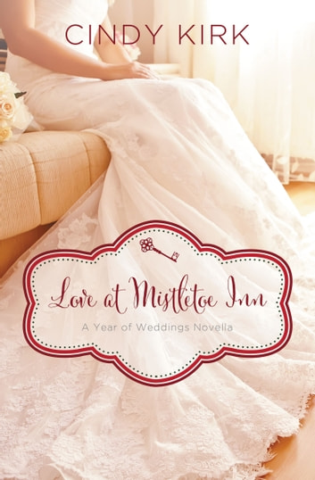 Love at Mistletoe Inn - A December Wedding Story ebook by Cindy Kirk