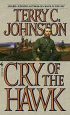 Cry of the Hawk - A Novel ebook by Terry C. Johnston