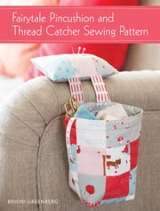 Fairytale Pincushion and Thread Catcher Sewing Pattern ebook by Brioni Greenberg