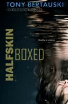 Halfskin Boxed - A Technothriller ebook by Tony Bertauski