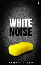 White Noise ebook by James Field