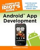 The Complete Idiot's Guide to Android App Development - Learn the Secrets and Skills to Create Best-Selling Android Apps ebook by Christopher Froehlich