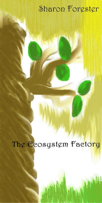 The Ecosystem Factory ebook by Sharon Forester