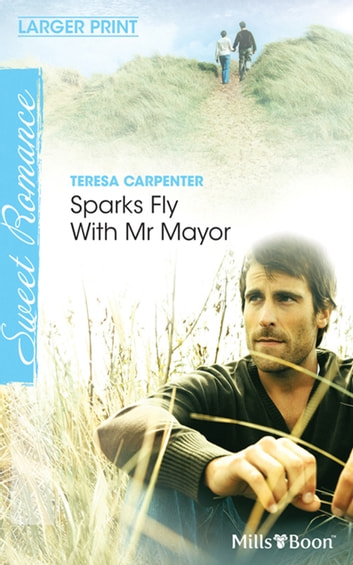 Sparks Fly With Mr Mayor ebook by Teresa Carpenter