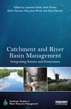 Catchment and River Basin Management - Integrating Science and Governance ebook by Laurence Smith, Keith Porter, Kevin Hiscock,...