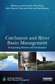 Catchment and River Basin Management - Integrating Science and Governance ebook by Laurence Smith,Keith Porter,Kevin Hiscock,Mary Jane Porter,David Benson