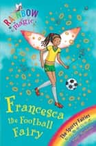 Rainbow Magic: Francesca the Football Fairy - The Sporty Fairies Book 2 ebook by Daisy Meadows, Georgie Ripper