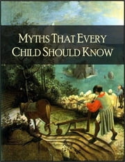 Myths That Every Child Should Know: A Selection of the Classic Myths of All Times for Young People ebook by Hamilton Wright Mabie