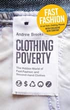 Fast Fashion - A cut from Clothing Poverty with exclusive new content ebook by Andrew Brooks