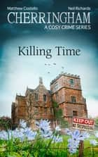 Cherringham - Killing Time - A Cosy Crime Series ebook by Matthew Costello, Neil Richards