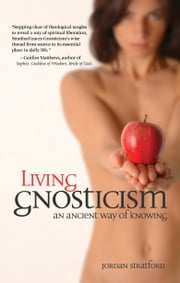 Living Gnosticism: An Ancient Way of Knowing ebook by Jordan Stratford