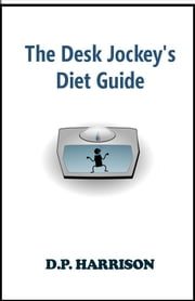 The Desk Jockey's Diet Guide ebook by D. P. Harrison