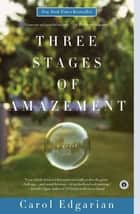 Three Stages of Amazement ebook by Carol Edgarian