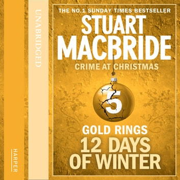 Gold Rings (short story) (Twelve Days of Winter: Crime at Christmas, Book 5) audiobook by Stuart MacBride