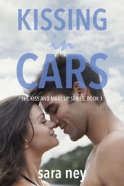 Kissing in Cars - Kiss and Make Up, #1 ebook by Sara Ney
