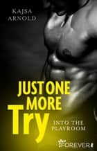 Just one more try - Into the Playroom ebook by Kajsa Arnold