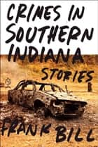 Crimes in Southern Indiana ebook by Frank Bill