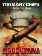 Too Many Chefs - Recipe for Chaos ebook by Magevonna Magevonna