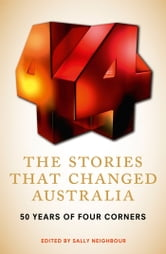 The Stories That Changed Australia: 50 Years of Four Corners ebook by Sally Neighbour