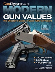 Gun Digest Book of Modern Gun Values - The Shooter's Guide to Guns 1900 to Present ebook by Phillip Peterson,Andrew Johnson