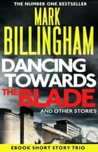 Dancing Towards the Blade and Other Stories - A Short Story Collection ebook by Mark Billingham