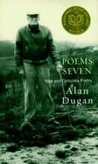 Poems Seven - New and Complete Poetry ebook by Alan Dugan, Carl Phillips