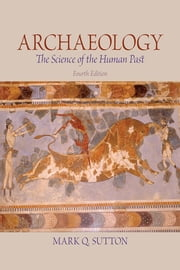 Archaeology - The Science of the Human Past ebook by Mark Sutton
