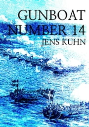 Gunboat Number 14 ebook by Jens Kuhn