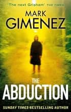 The Abduction ebook by Mark Gimenez