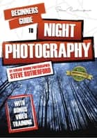 Beginners Guide to Night Photography ebook by Steve Rutherford, Steve Rutherford