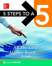 5 Steps to a 5 AP Physics 1 2016 ebook by Greg Jacobs