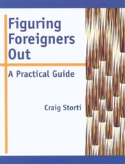 Figuring Foreigners Out - A Practical Guide ebook by Craig Storti