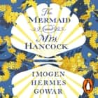 The Mermaid and Mrs Hancock audiobook by Imogen Hermes Gowar